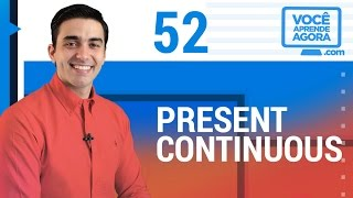 AULA DE INGLÊS 52 Present Continuous