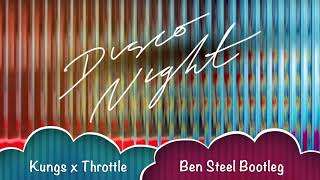 Kungs x Throttle - Disco Night (Ben Steel Bootleg)