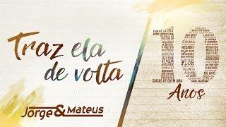 Jorge & Mateus - Traz Ela De Volta Pra Mim [10 Anos Ao Vivo] (Vídeo Oficial)