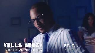 "Yella Beezy - ""That's On Me"" Remix ft. T.I."