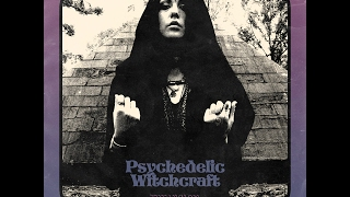 Psychedelic Witchcraft - The Only One That Knows (HQ)
