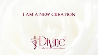 I Am a New Creation - The Worship Collection