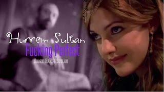 Hurrem Sultan | Fuckin' perfect