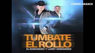Tumbate El Rollo- El Komander ft Larry Hernandez