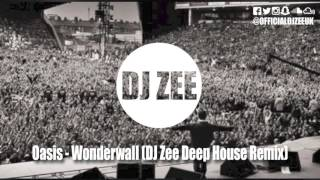 Oasis - Wonderwall (DJ Zee Deep House Remix)