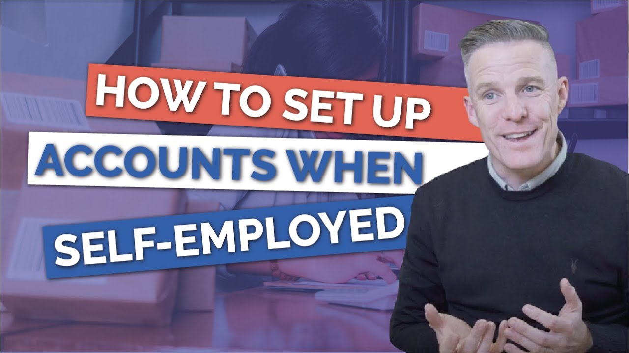 How To Set Up Accounts If You're Self-Employed