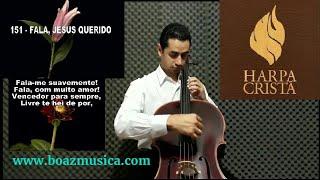Fala, JESUS Querido - Hino 151 Harpa Cristã (CELLO SOLO em PIZZICATO)