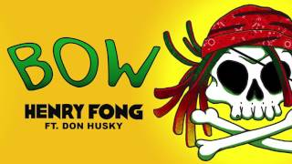 Henry Fong - Bow (ft. Don Husky) (OUT NOW)