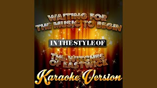 Waiting for the Music to Begin (In the Style of the Witches of Eastwick) (Karaoke Version)