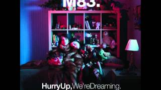 M83 - Echoes Of Mine (Hurry Up, We're Dreaming)