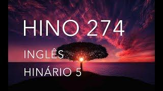 HINO 274 EM INGLÊS COM LETRA - NA PLENITUDE ESTAREI (PERTO DE TI EU ESTAREI) - HINÁRIO 5 - CCB