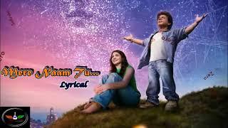 Mere Naam Tu - Full song (Lyrics) | Zero | Sahrukh Khan | Anushka Sharma | Abhaya Jodhpurkar