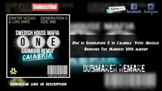 One vs Generation X vs Calabria (Steve Angello Bringing The Madness 2016 Mashup)