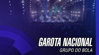 Grupo do Bola - Garota Nacional