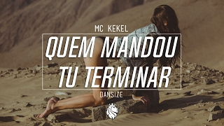 MC Kekel - Quem Mandou Tu Terminar (Dansize Trap Remix)
