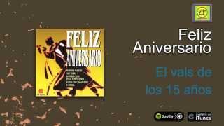 Feliz Aniversario / La música para tu fiesta - El vals de los 15 años