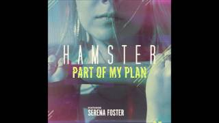 Hamster feat. Serena Foster - Part of My Plan