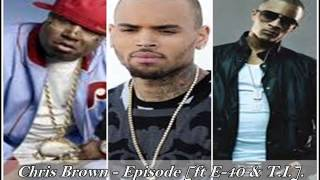Chris Brown - Episode [ft E-40 & T.I.]