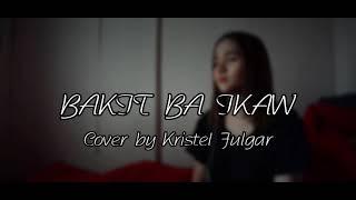BAKIT BA IKAW - Michael Pangilinan (Cover by Kristel Fulgar) with Lyrics