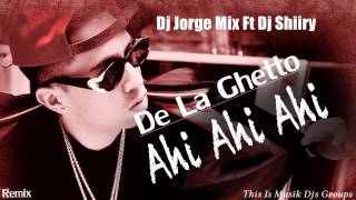 DE LA GHETTO - AHI AHI AHI - DJ JORGE MIX FT DJ SHIIRY (This Is Musik)