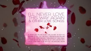 Various Artists - I'll Never Love This Way Again & Other Love Songs ( Official Album Preview )