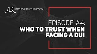 Episode #4: Who to Trust When Facing a DUI Charge