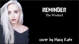 Lyrics: The Weeknd - Reminder (cover by Macy Kate)
