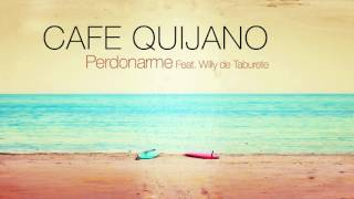 Café Quijano - Perdonarme feat. Willy de Taburete (Audio Oficial)