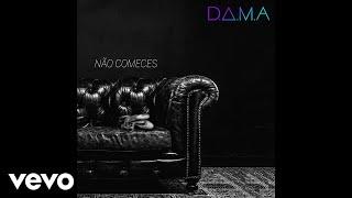 D.A.M.A - Não Comeces (Audio)