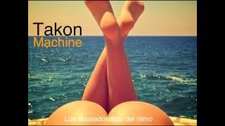 Takon Machine - Blister in the sun (un caguamon)