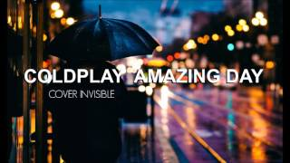 COLDPLAY - AMAZING DAY (cover by invisible)