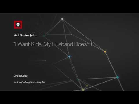 """I Want Kids. My Husband Doesn't"" // Ask Pastor John"