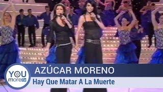 Azúcar Moreno - Hay Que Matar A La Muerte