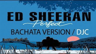 Ed Sheeran - Perfect (Version Bachata. Prod.DJC)