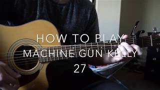 """How to play """"27"""" by Machine Gun Kelly"""