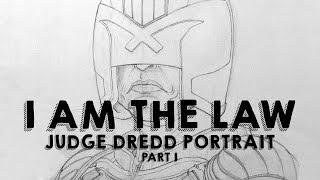 I Am The Law! - Judge Dredd Portrait - Part 1