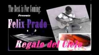 BACHATA CRISTIANA ROMANTICA 2014 Felix Prado Regalo del Cielo