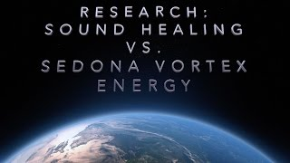 Sedona Vortex Energy vs. Sound Healing Music