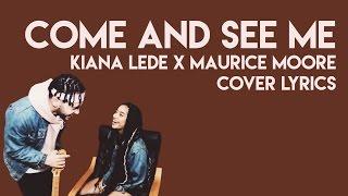 Come And See Me x Kiana Ledè x Maurice Moore (LYRICS)
