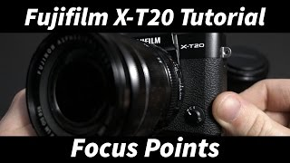 Fuji X-T20 Tutorial #2: Setting Focus Points