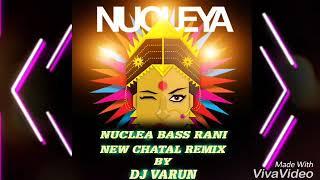 NUCLEA BASS RANI NEW CHATAL REMIX BY DJ VARUN