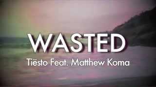Wasted - Tiësto Feat. Matthew Koma Lyrics