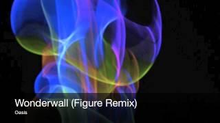 Oasis - Wonderwall (Figure Remix)