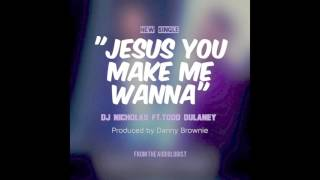 DJ Nicholas -  You Make Me Wanna feat: Todd Dulaney (Official Audio)