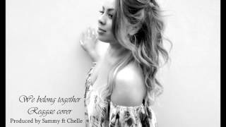 """We belong together"" Reggae Cover by Chelle"