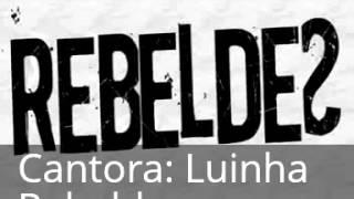 Rebeldes- Luazinha- Meu jeito seu jeito- letra na descrição