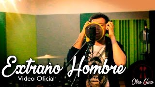 Otro Vino - EXTRAÑO HOMBRE (Video Oficial)