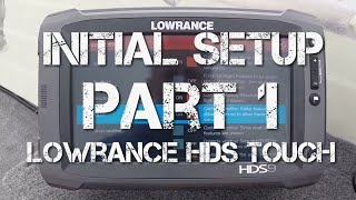 Lowrance HDS Touch Setup - Part 1/7 - Initial Setup