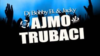 DJ BOBBY B. & JACKY - AJMO TRUBACI ( Club Village Music)
