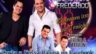 João Neto e Frederico - Chamam Isso de Traição (Part: Bruno e Marrone   Lançamento Sertanejo 2014)